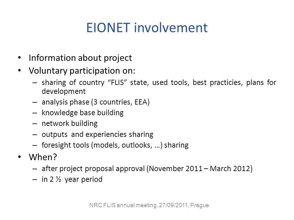 EIONET involvement Information about project Voluntary participation on: – sharing of country FLIS state, used tools, best practicies, plans for development – analysis phase (3 countries, EEA) – knowledge base building – network building – outputs and experiencies sharing – foresight tools (models, outlooks, …) sharing When.
