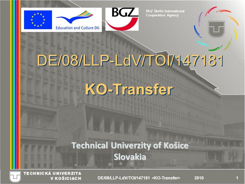 DE/08/LLP-LdV/TOI/147181 12010 DE/08/LLP-LdV/TOI/147181 KO-Transfer Technical Univerzity of Košice Slovakia BGZ Berlin International Cooperation Agency