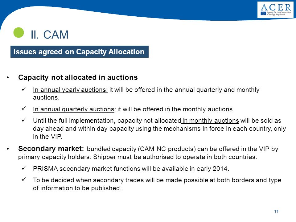 11 II. CAM Capacity not allocated in auctions In annual yearly auctions: it will be offered in the annual quarterly and monthly auctions. In annual qu