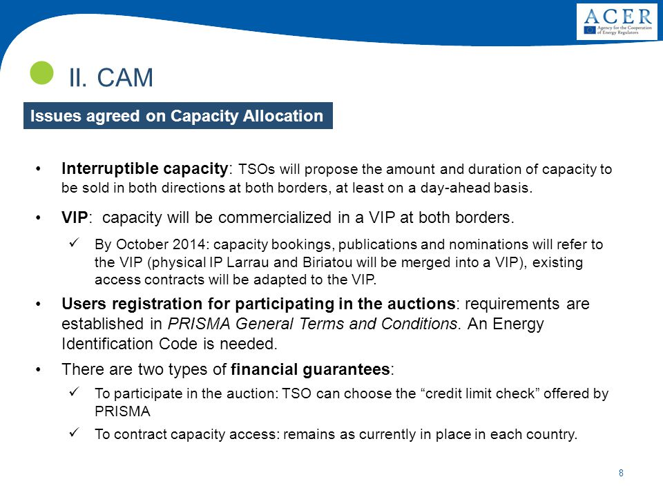 8 II. CAM Interruptible capacity: TSOs will propose the amount and duration of capacity to be sold in both directions at both borders, at least on a d