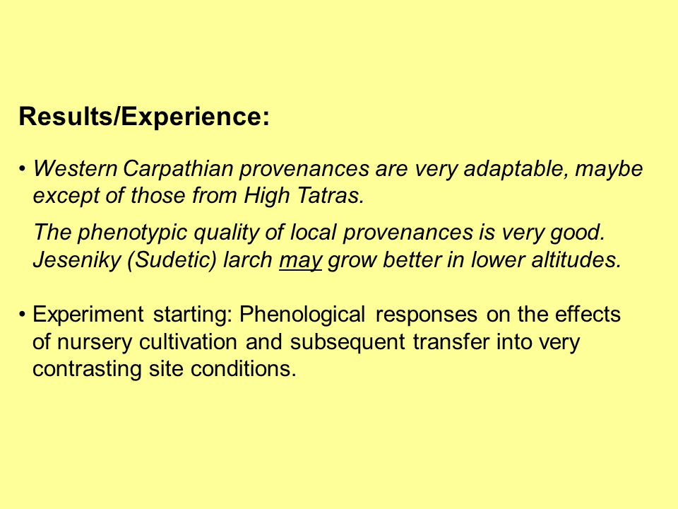 Results/Experience: Western Carpathian provenances are very adaptable, maybe except of those from High Tatras. The phenotypic quality of local provena
