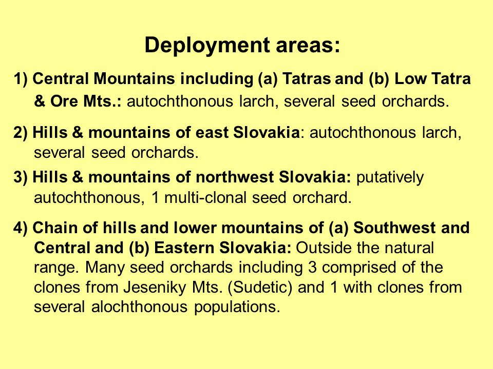 Deployment areas: 1) Central Mountains including (a) Tatras and (b) Low Tatra & Ore Mts.: autochthonous larch, several seed orchards. 2) Hills & mount