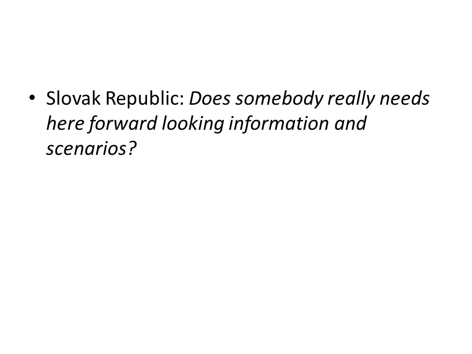 Slovak Republic: Does somebody really needs here forward looking information and scenarios