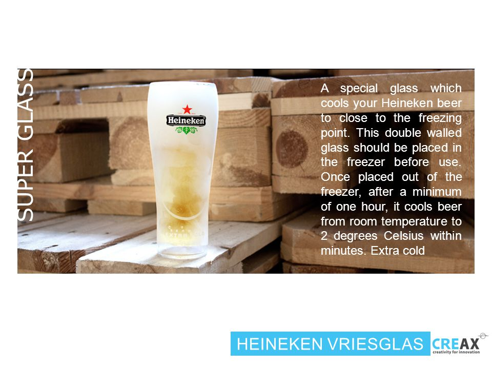 HEINEKEN VRIESGLAS A special glass which cools your Heineken beer to close to the freezing point.