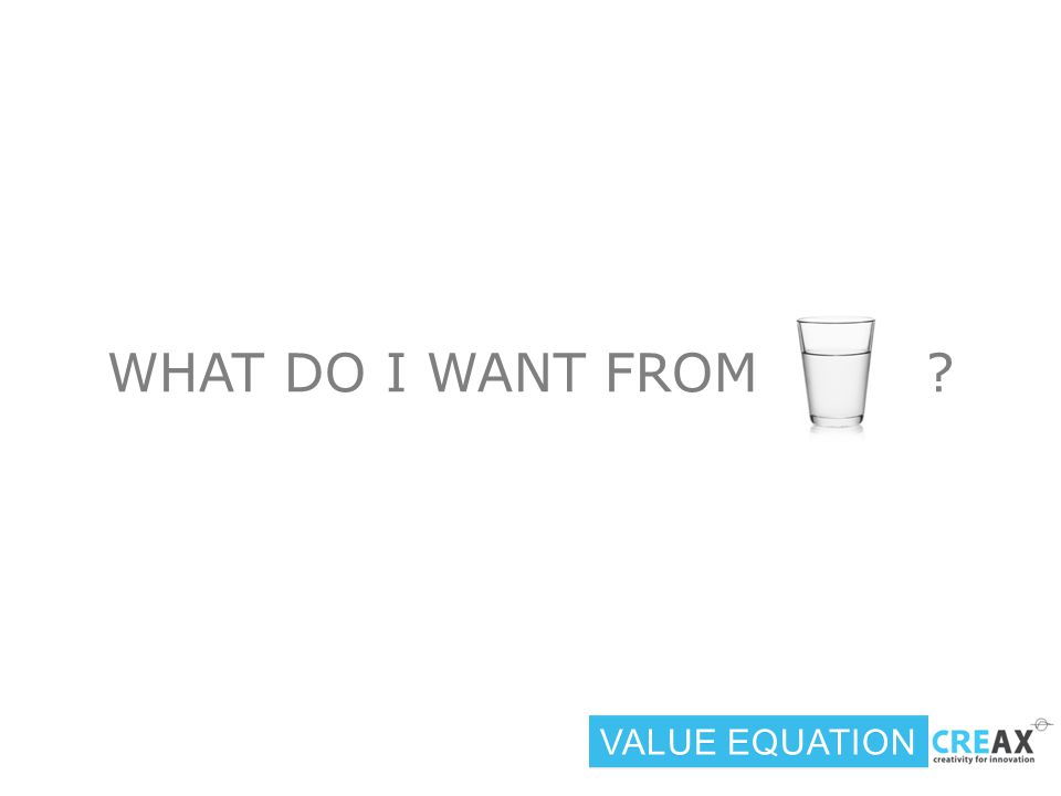 WHAT DO I WANT FROM VALUE EQUATION