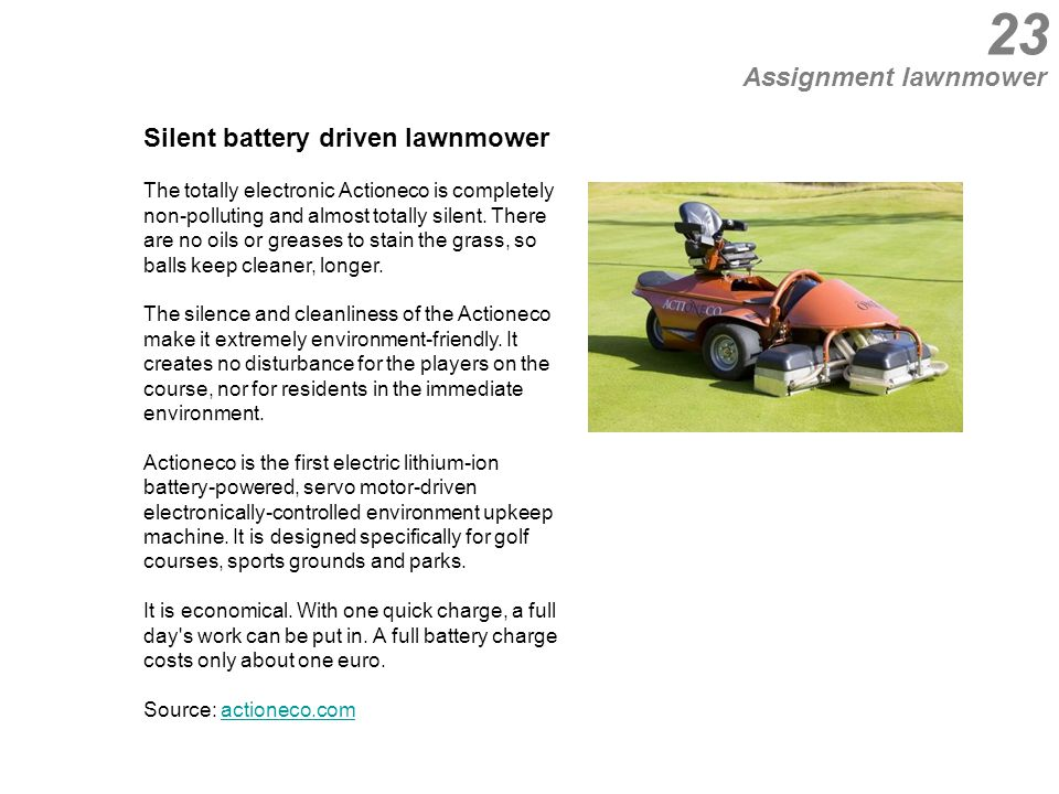 23 Silent battery driven lawnmower The totally electronic Actioneco is completely non-polluting and almost totally silent.