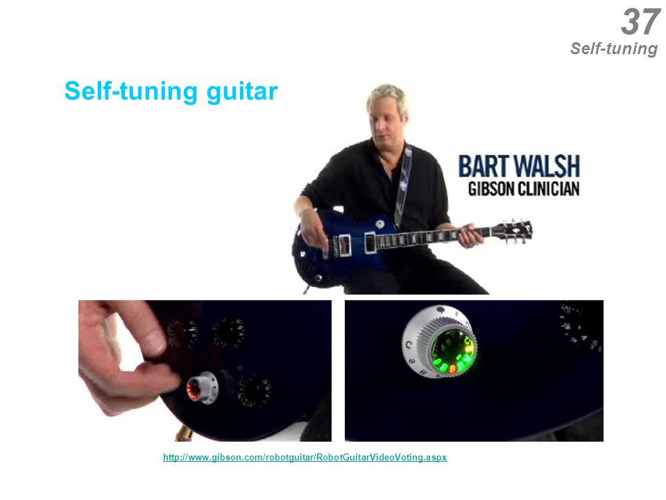 37 Self-tuning http://www.gibson.com/robotguitar/RobotGuitarVideoVoting.aspx Self-tuning guitar