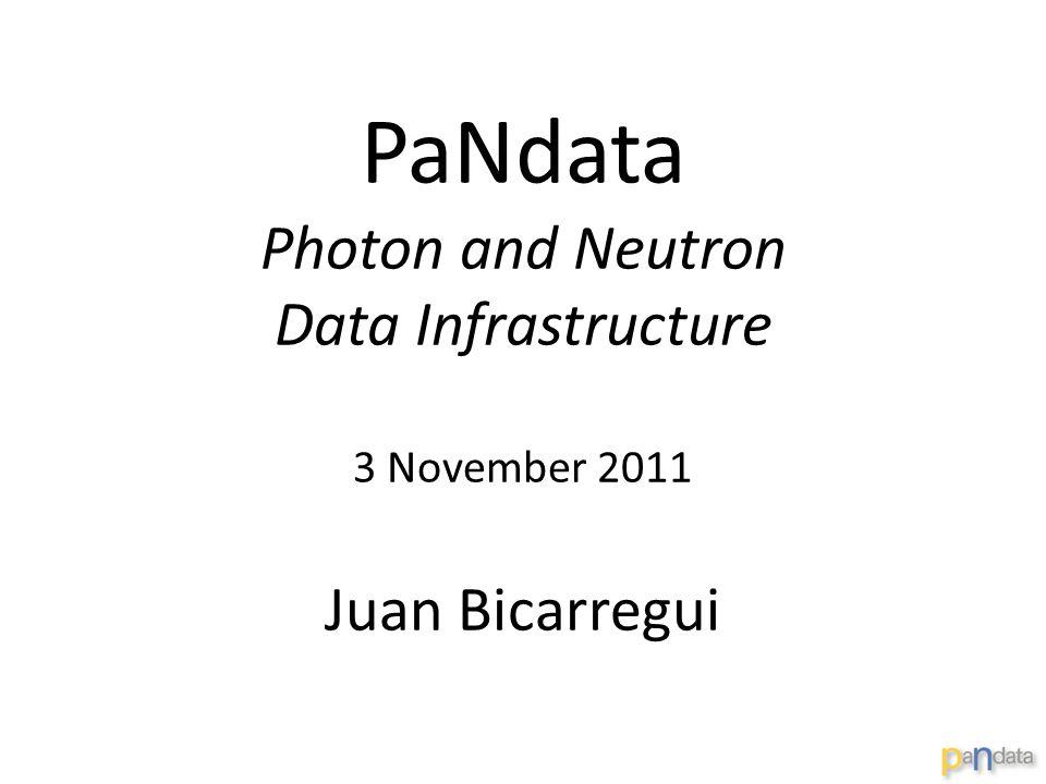 PaNdata Photon and Neutron Data Infrastructure 3 November 2011 Juan Bicarregui