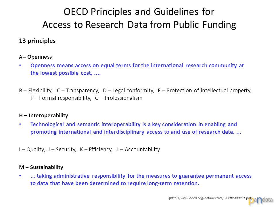 OECD Principles and Guidelines for Access to Research Data from Public Funding 13 principles A – Openness Openness means access on equal terms for the