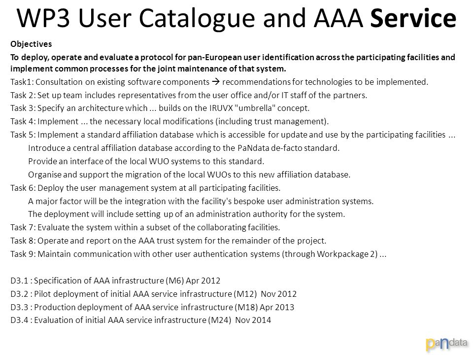 WP3 User Catalogue and AAA Service Objectives To deploy, operate and evaluate a protocol for pan-European user identification across the participating