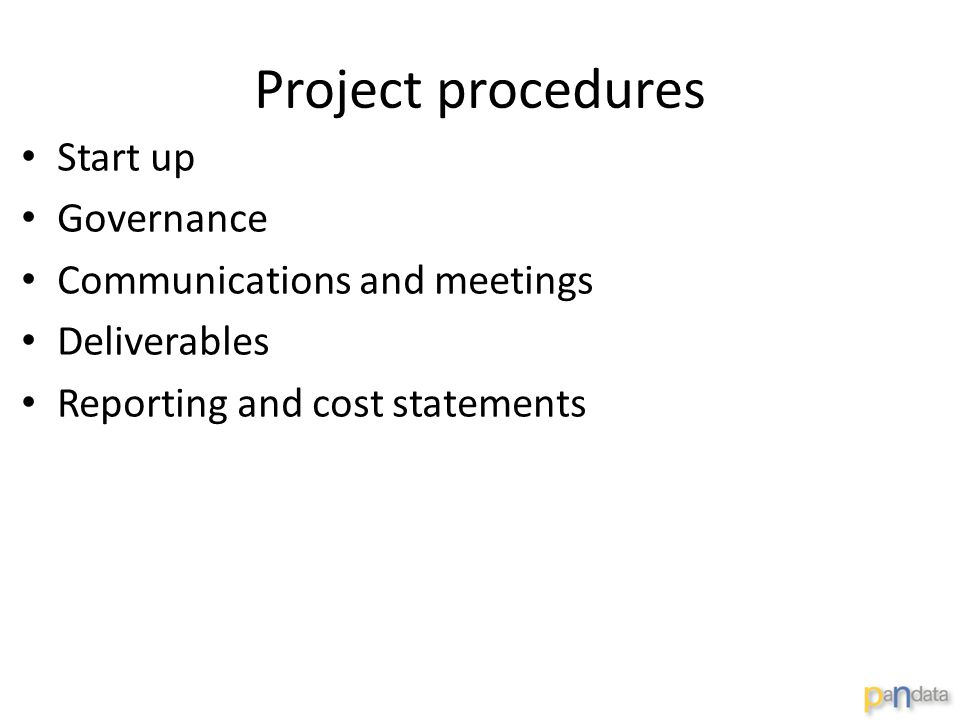 Project procedures Start up Governance Communications and meetings Deliverables Reporting and cost statements