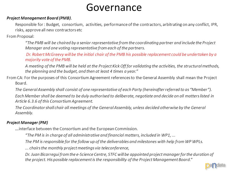 Governance Project Management Board (PMB). Responsible for : Budget, consortium, activities, performance of the contractors, arbitrating on any confli