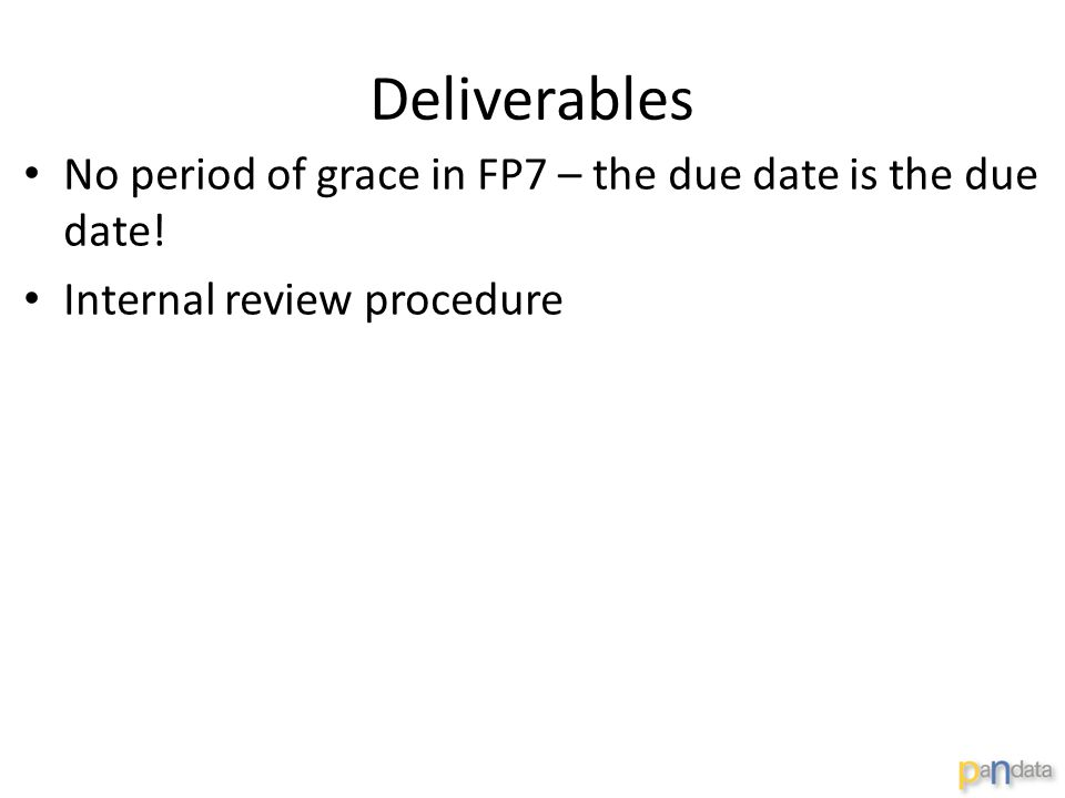 Deliverables No period of grace in FP7 – the due date is the due date! Internal review procedure