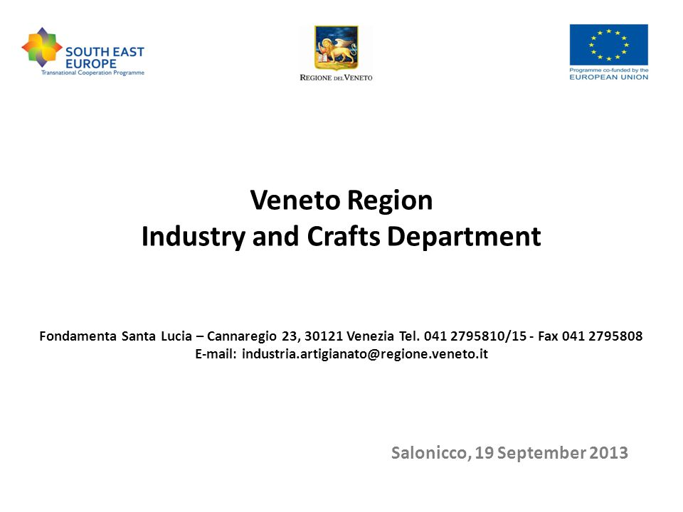 Veneto Region Industry and Crafts Department Fondamenta Santa Lucia – Cannaregio 23, 30121 Venezia Tel. 041 2795810/15 - Fax 041 2795808 E-mail: indus