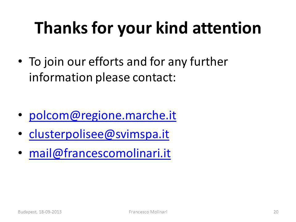 Thanks for your kind attention To join our efforts and for any further information please contact: polcom@regione.marche.it clusterpolisee@svimspa.it mail@francescomolinari.it Budapest, 18-09-2013Francesco Molinari20