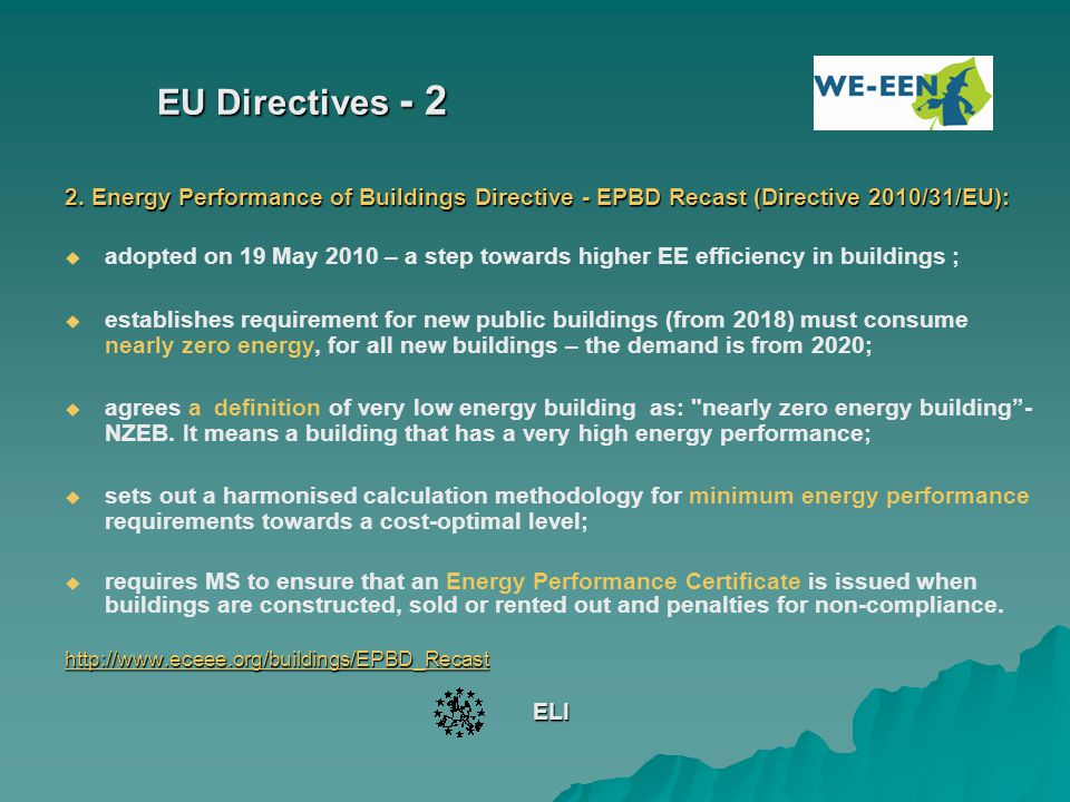 EU Directives - 2 2. Energy Performance of Buildings Directive - EPBD Recast (Directive 2010/31/EU):   adopted on 19 May 2010 – a step towards highe
