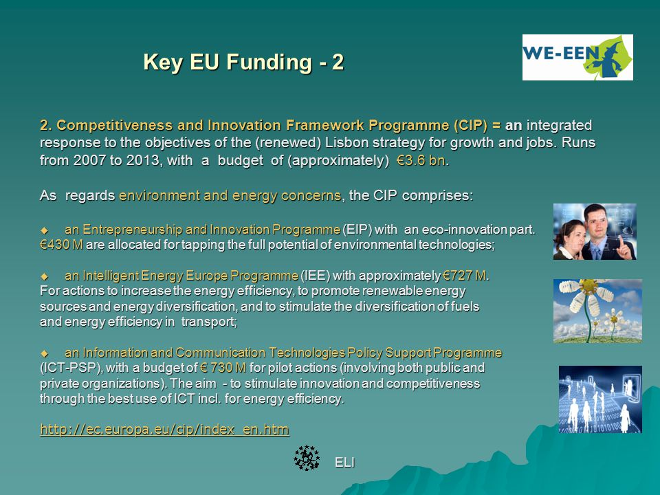 Key EU Funding - 2 2. Competitiveness and Innovation Framework Programme (CIP) = an integrated response to the objectives of the (renewed) Lisbon stra