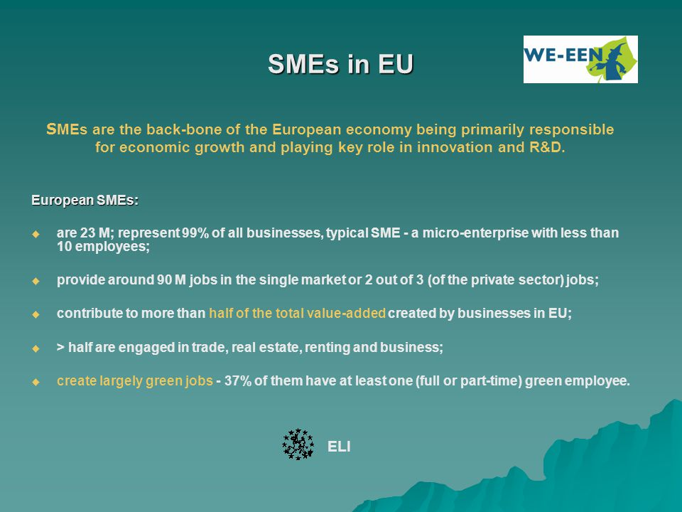 SMEs in EU S MEs are the back-bone of the European economy being primarily responsible for economic growth and playing key role in innovation and R&D.