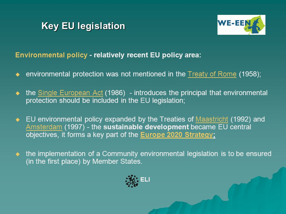 Key EU legislation Environmental policy - relatively recent EU policy area:   environmental protection was not mentioned in the Treaty of Rome (1958
