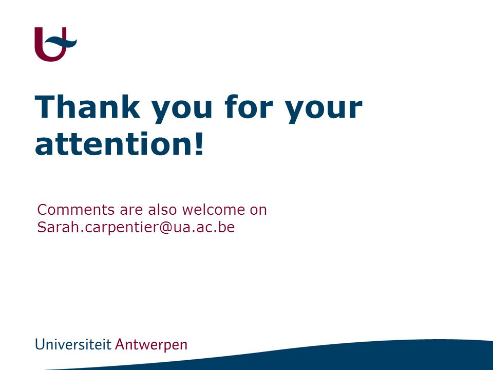 Thank you for your attention! Comments are also welcome on Sarah.carpentier@ua.ac.be