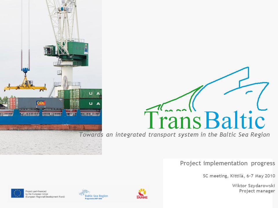 Towards an integrated transport system in the Baltic Sea Region Project implementation progress SC meeting, Kittilä, 6-7 May 2010 Wiktor Szydarowski P