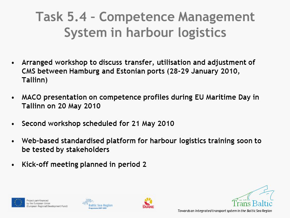 Towards an integrated transport system in the Baltic Sea Region Task 5.4 – Competence Management System in harbour logistics Arranged workshop to disc