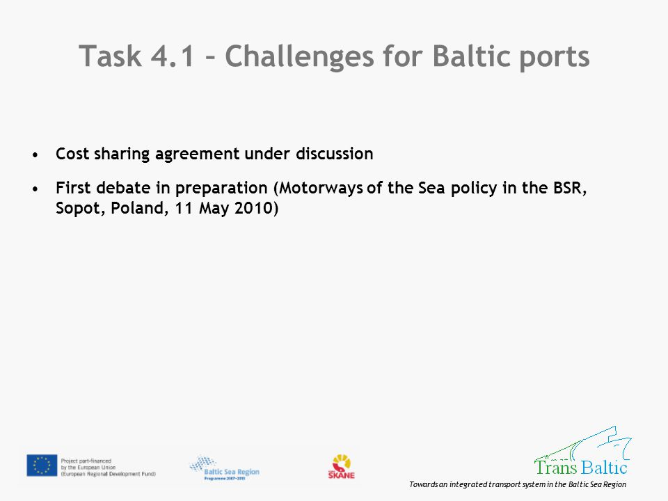 Towards an integrated transport system in the Baltic Sea Region Task 4.1 – Challenges for Baltic ports Cost sharing agreement under discussion First d