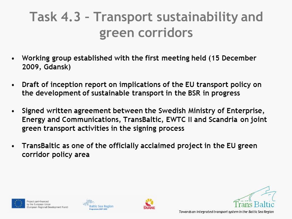 Towards an integrated transport system in the Baltic Sea Region Task 4.3 – Transport sustainability and green corridors Working group established with