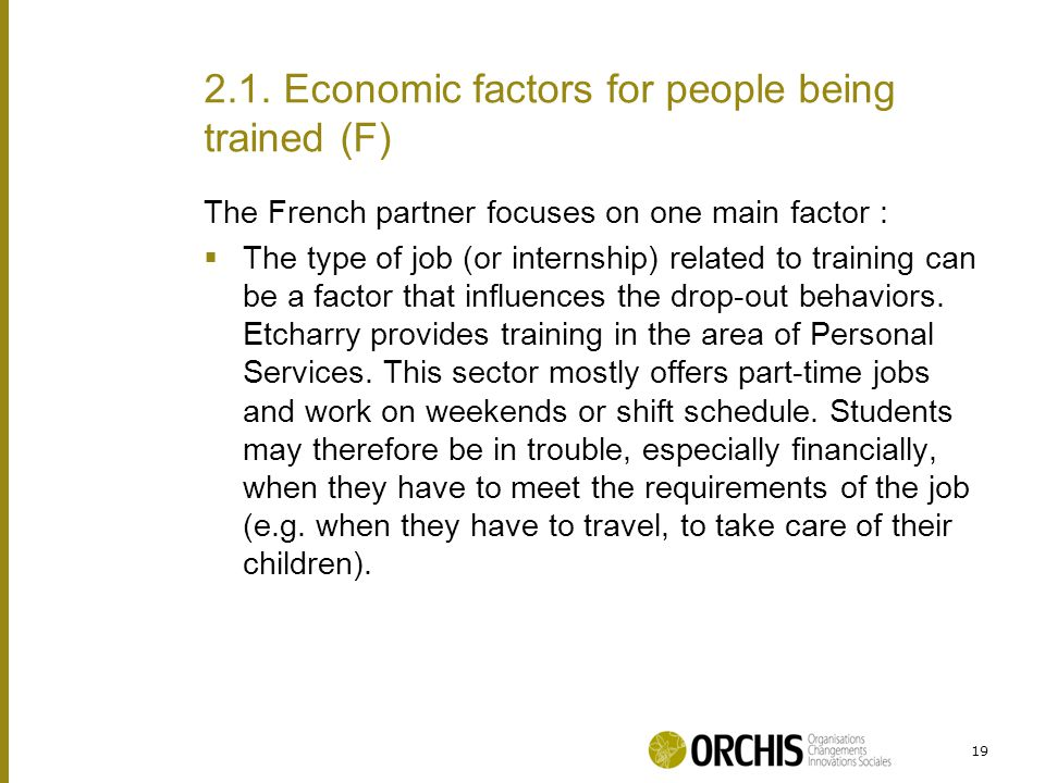The French partner focuses on one main factor :  The type of job (or internship) related to training can be a factor that influences the drop-out behaviors.