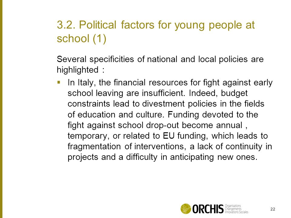 Several specificities of national and local policies are highlighted :  In Italy, the financial resources for fight against early school leaving are insufficient.