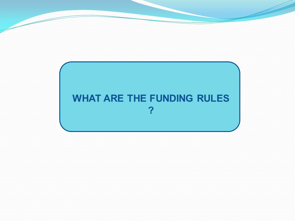 WHAT ARE THE FUNDING RULES