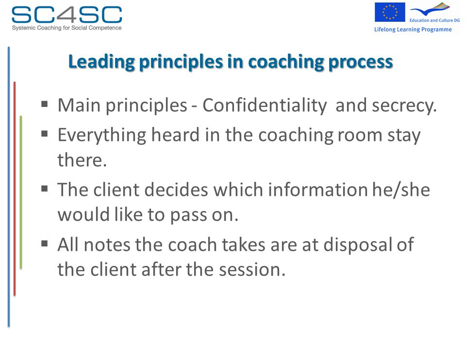Leading principles in coaching process  Main principles - Confidentiality and secrecy.