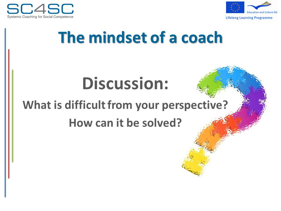 Discussion: What is difficult from your perspective How can it be solved The mindset of a coach