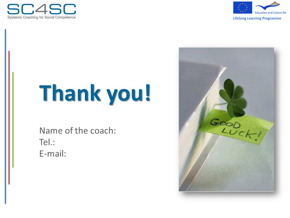 Thank you! Name of the coach: Tel.: E-mail:
