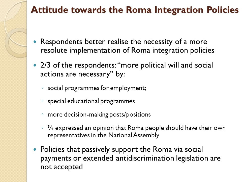Attitude towards the Roma Integration Policies Respondents better realise the necessity of a more resolute implementation of Roma integration policies