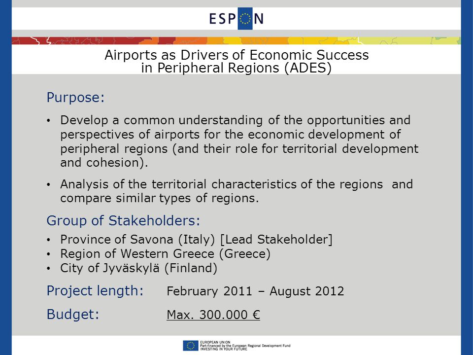 Airports as Drivers of Economic Success in Peripheral Regions (ADES) Envisaged results: Generic methodological frame on analysing the territorial potentials of peripheral regions in Europe considering different territorial contexts.