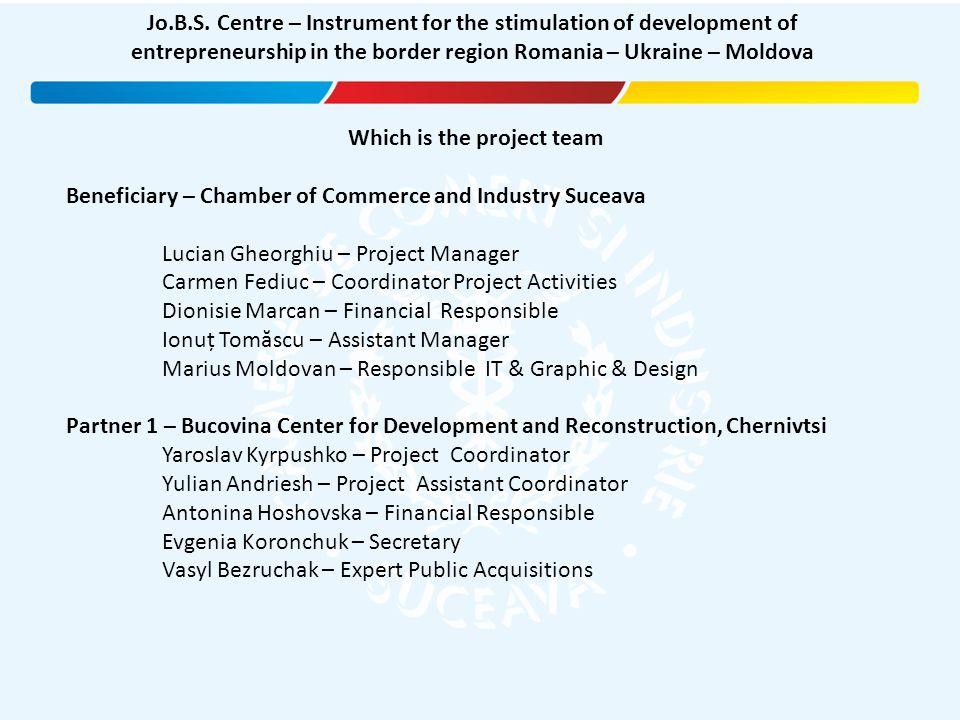 Which is the project team Beneficiary – Chamber of Commerce and Industry Suceava Lucian Gheorghiu – Project Manager Carmen Fediuc – Coordinator Projec