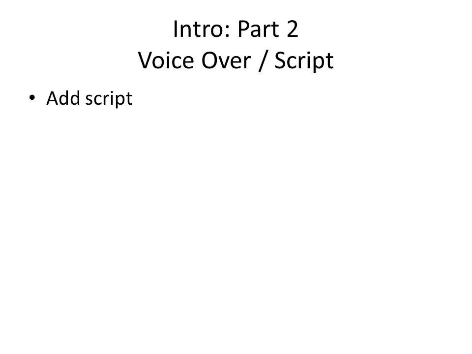 Intro: Part 2 Voice Over / Script Add script