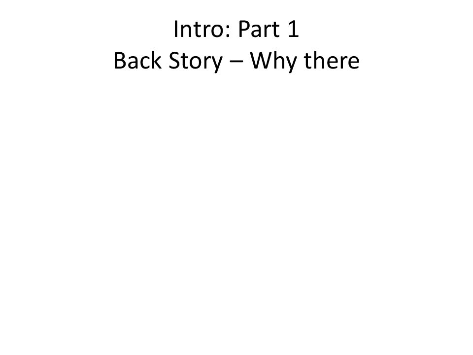 Intro: Part 1 Back Story – Why there