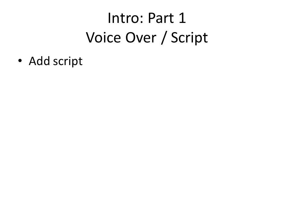 Intro: Part 1 Voice Over / Script Add script