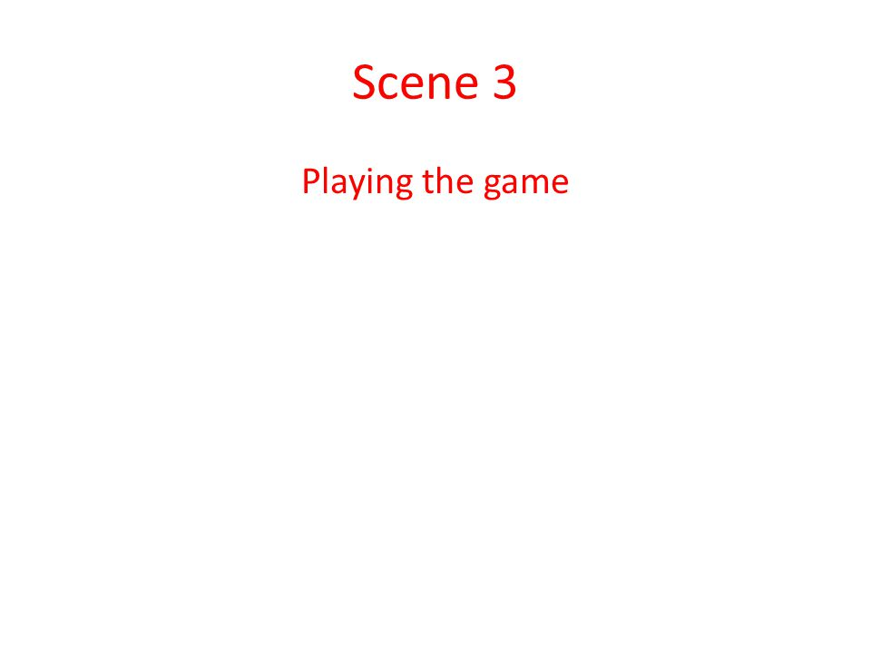 Scene 3 Playing the game