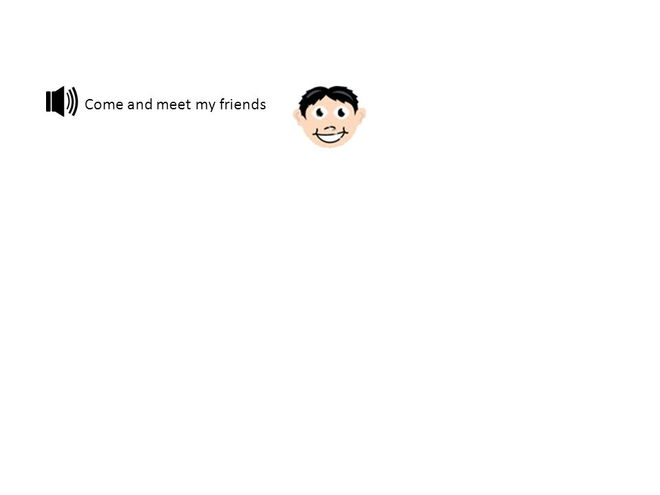 Come and meet my friends