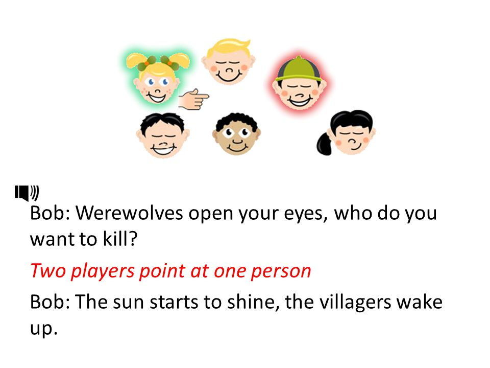 Bob: Werewolves open your eyes, who do you want to kill.