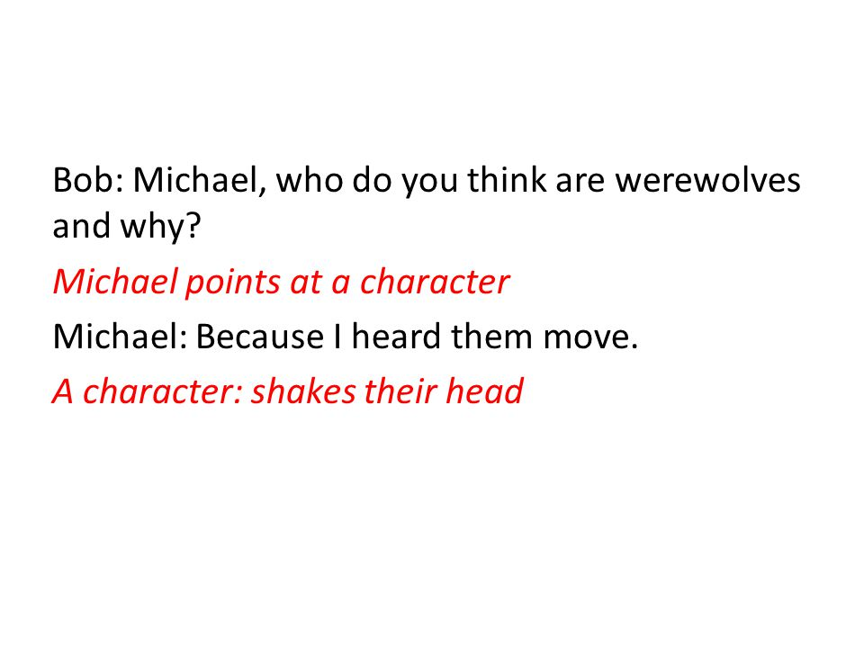 Bob: Michael, who do you think are werewolves and why.