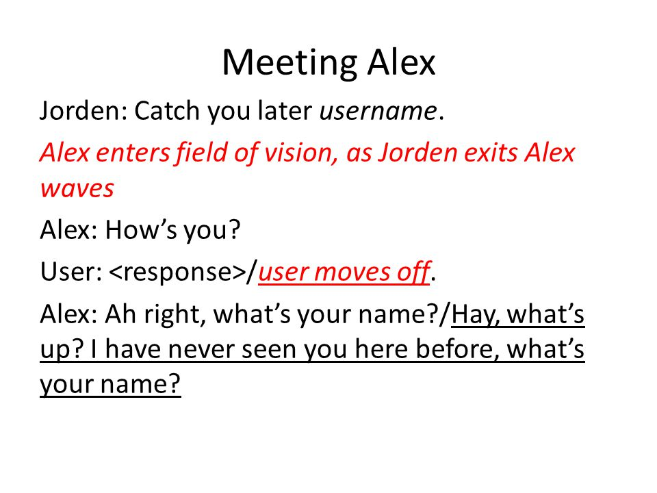 Meeting Alex Jorden: Catch you later username.