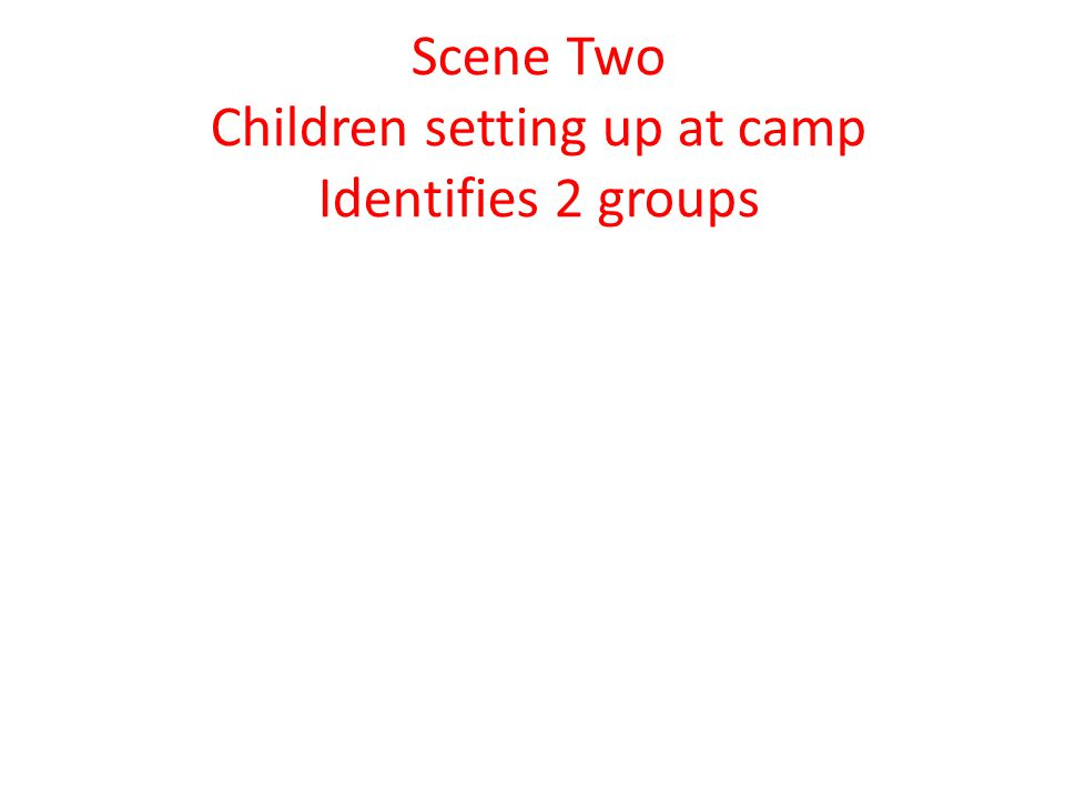 Scene Two Children setting up at camp Identifies 2 groups
