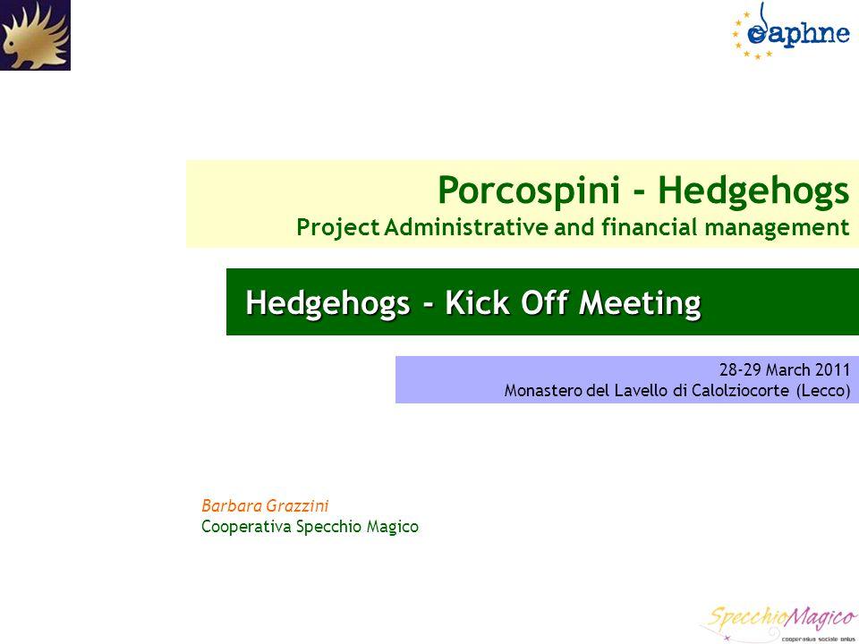 28-29 March 2011 Monastero del Lavello di Calolziocorte (Lecco) Porcospini - Hedgehogs Project Administrative and financial management Hedgehogs - Kic