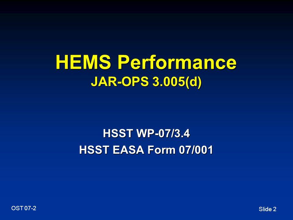 Slide 2 OST 07-2 HEMS Performance JAR-OPS 3.005(d) HSST WP-07/3.4 HSST EASA Form 07/001