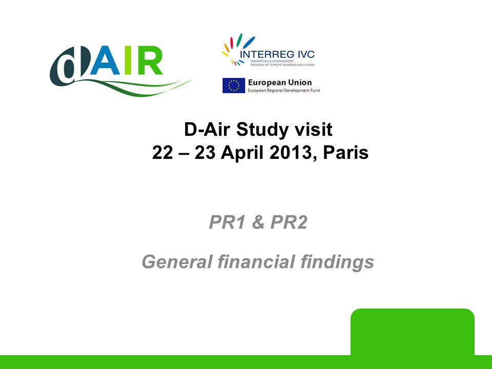 PR1 & PR2 General financial findings D-Air Study visit 22 – 23 April 2013, Paris