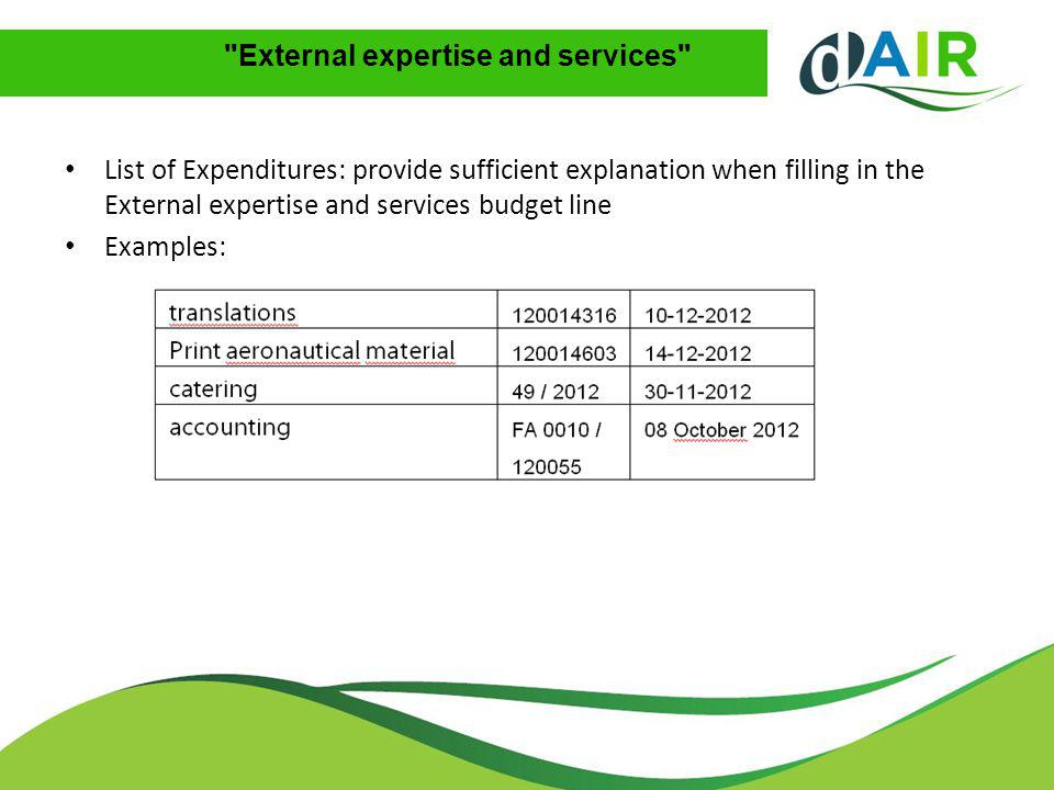 External expertise and services List of Expenditures: provide sufficient explanation when filling in the External expertise and services budget line Examples: